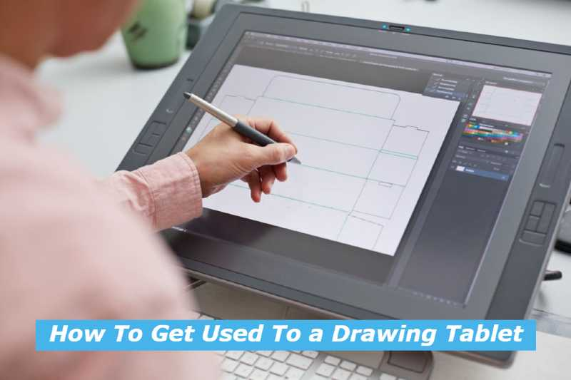 How To Get Used To a Drawing Tablet