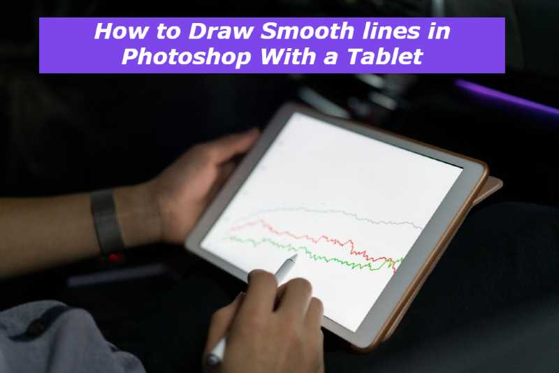 How to Draw Smooth lines in Photoshop With a Tablet
