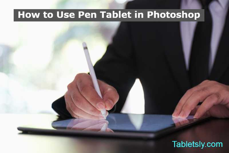 How to Use Pen Tablet in Photoshop