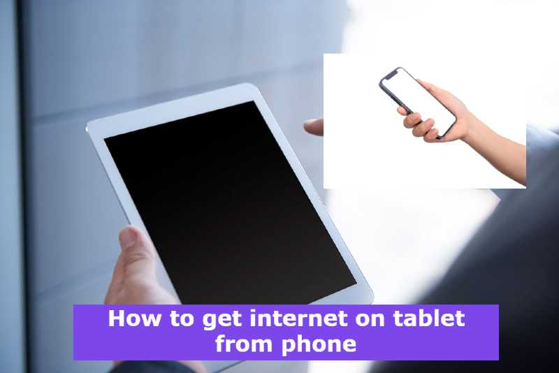 How to get internet on tablet from phone